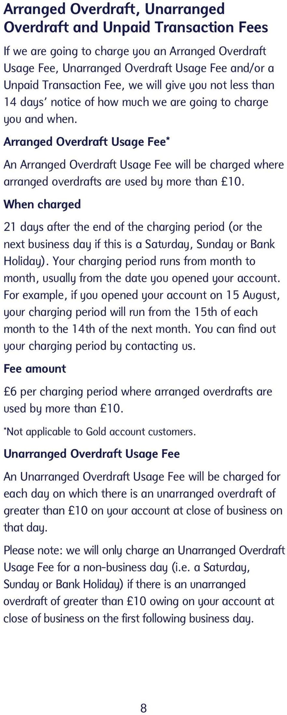 Arranged Overdraft Usage Fee* An Arranged Overdraft Usage Fee will be charged where arranged overdrafts are used by more than 10.
