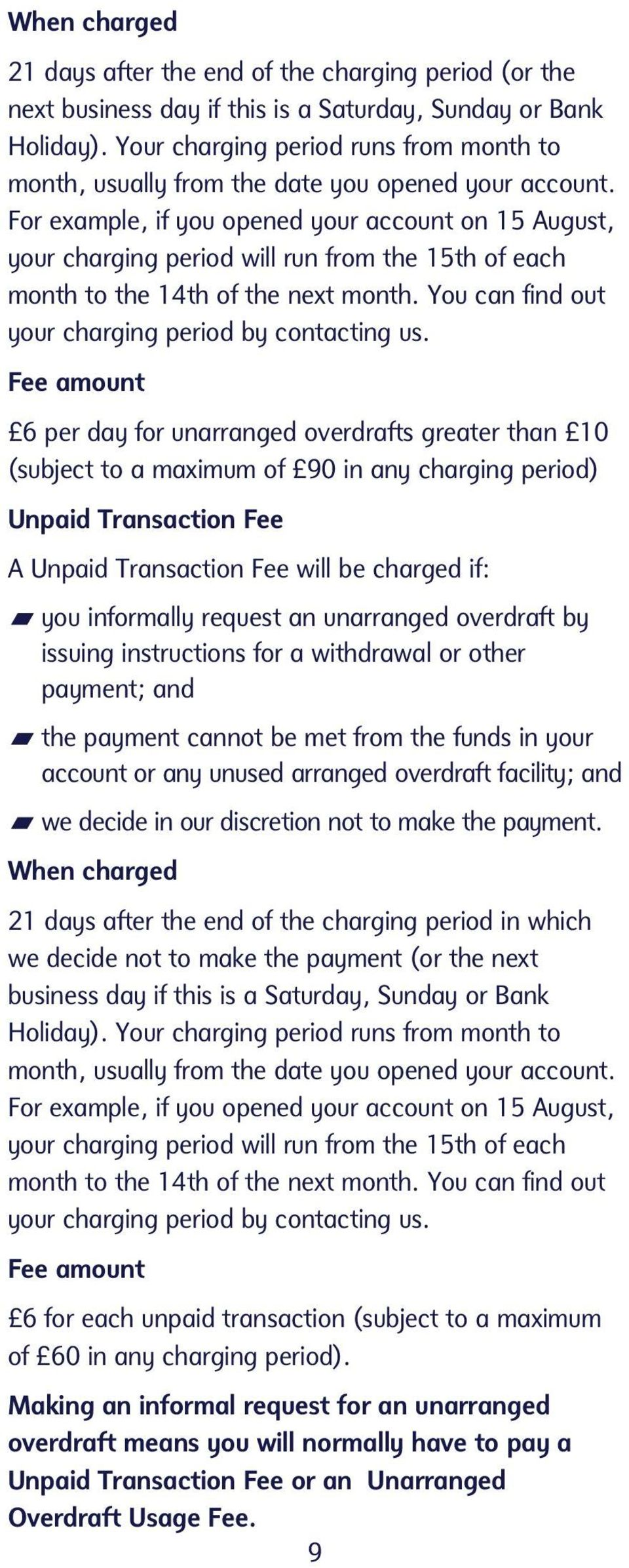For example, if you opened your account on 15 August, your charging period will run from the 15th of each month to the 14th of the next month. You can find out your charging period by contacting us.