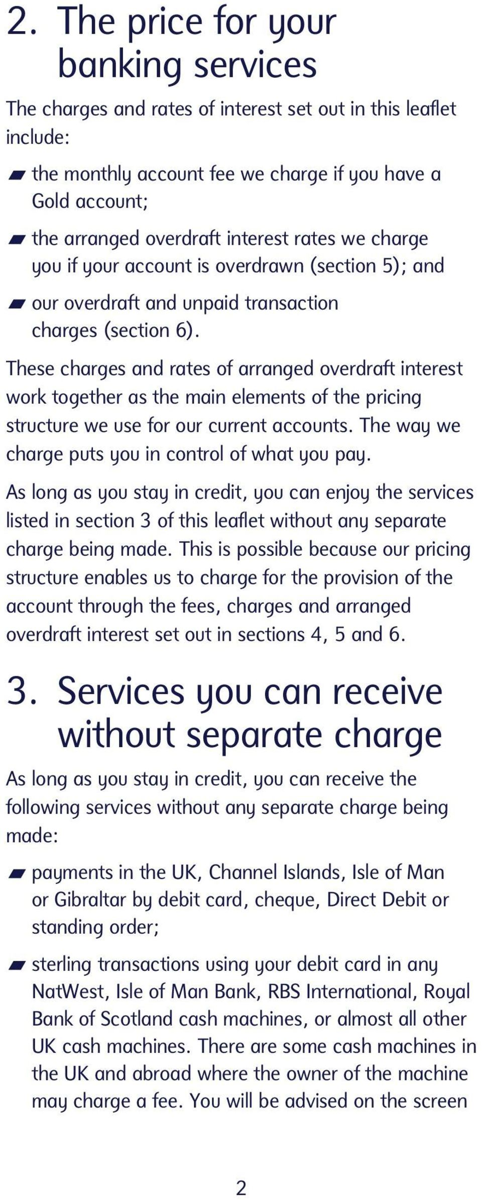 These charges and rates of arranged overdraft interest work together as the main elements of the pricing structure we use for our current accounts.