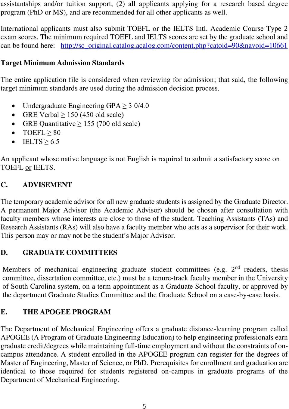 The minimum required TOEFL and IELTS scores are set by the graduate school and can be found here: http://sc_original.catalog.acalog.com/content.php?
