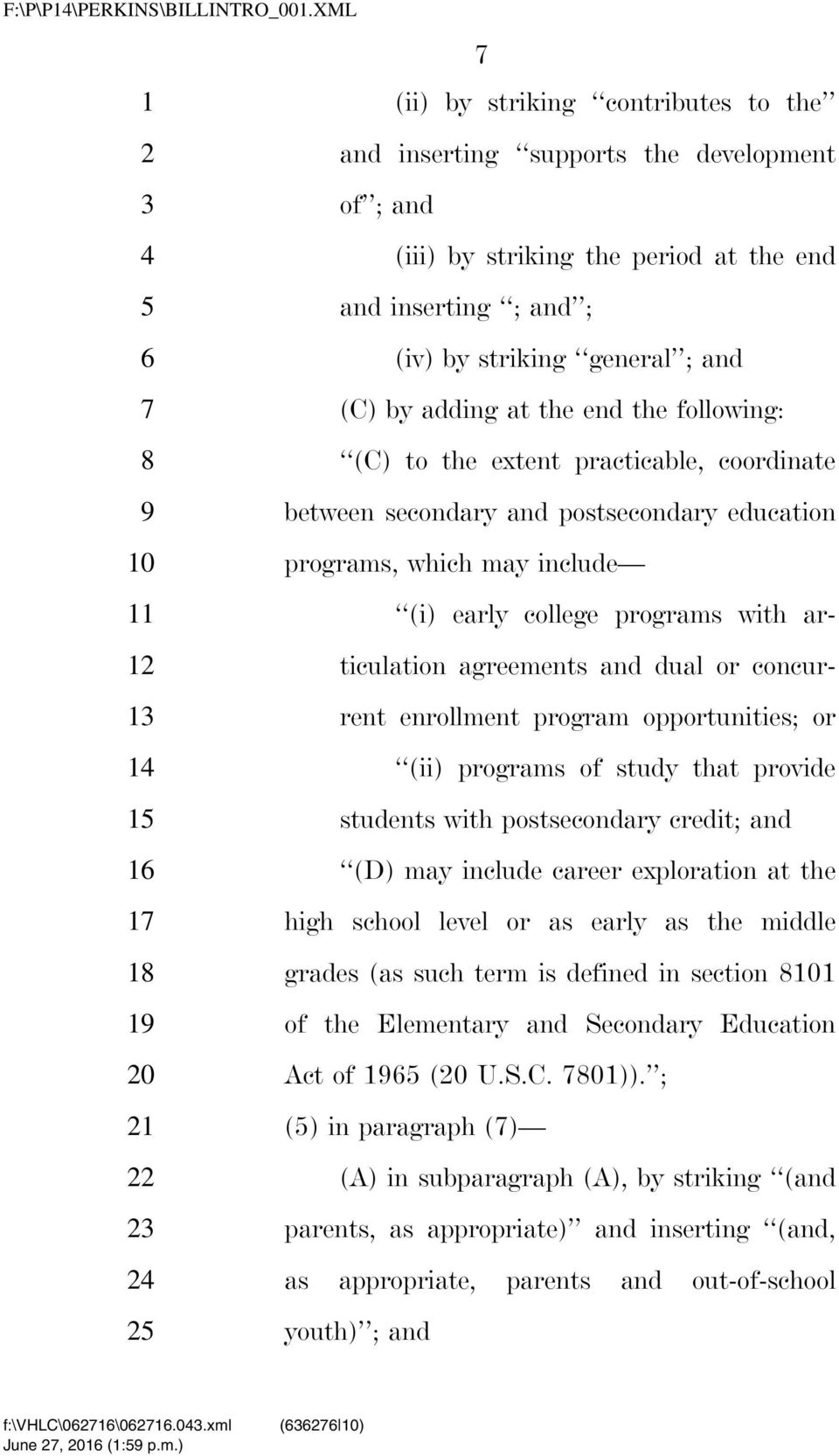 at the end the following: (C) to the extent practicable, coordinate between secondary and postsecondary education programs, which may include (i) early college programs with articulation agreements