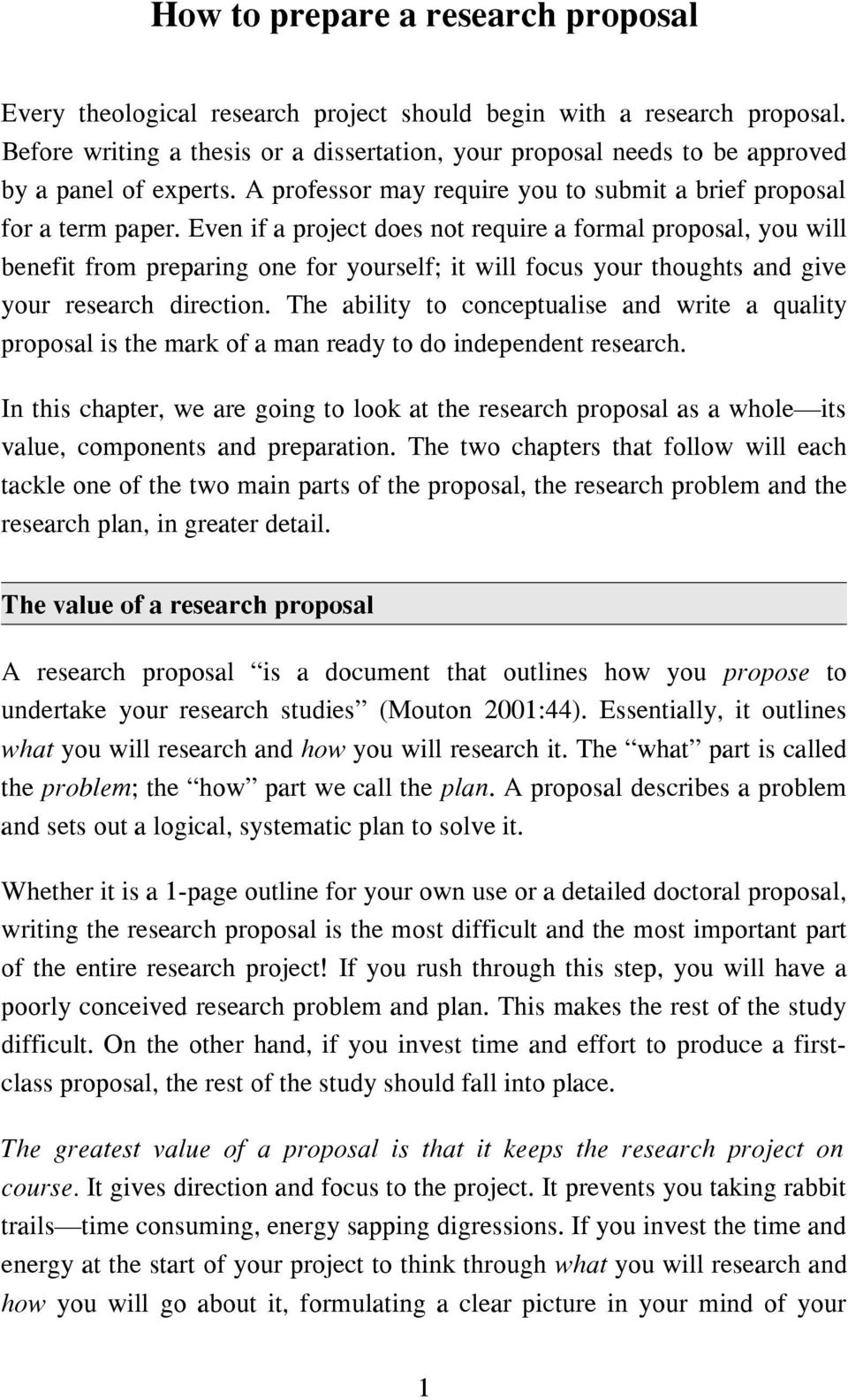 Even if a project does not require a formal proposal, you will benefit from preparing one for yourself; it will focus your thoughts and give your research direction.