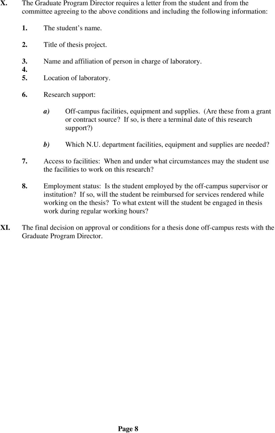 (Are these from a grant or contract source? If so, is there a terminal date of this research support?) b) Which N.U. department facilities, equipment and supplies are needed? 7.