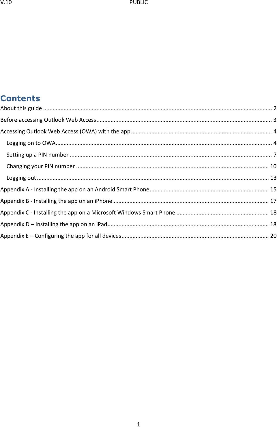 .. 13 Appendix A - Installing the app on an Android Smart Phone... 15 Appendix B - Installing the app on an iphone.