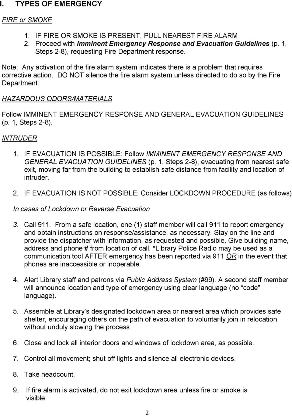 DO NOT silence the fire alarm system unless directed to do so by the Fire Department. HAZARDOUS ODORS/MATERIALS Follow IMMINENT EMERGENCY RESPONSE AND GENERAL EVACUATION GUIDELINES (p. 1, Steps 2-8).