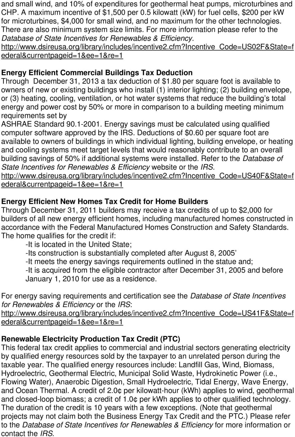 For more information please refer to the Database of State Incentives for Renewables & Efficiency. http://www.dsireusa.org/library/includes/incentive2.cfm?