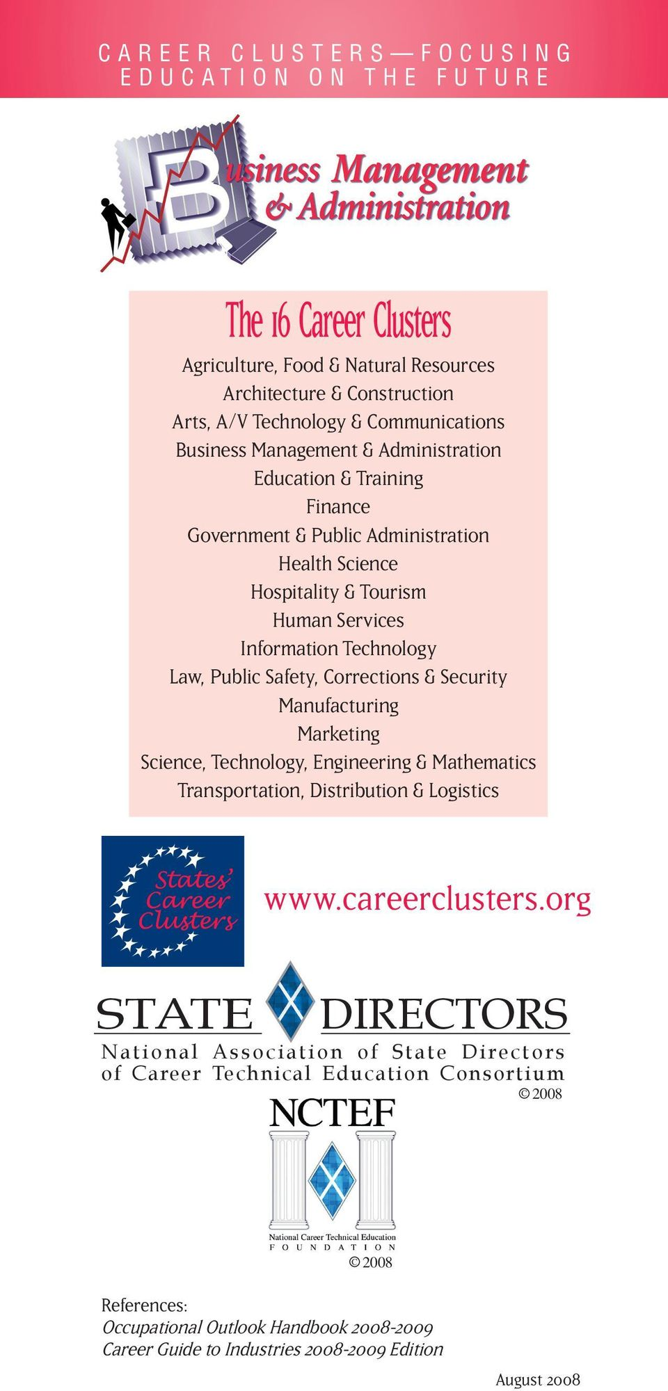 Public Safety, Corrections & Security Manufacturing Marketing Science, Technology, Engineering & Mathematics Transportation, Distribution & Logistics www.careerclusters.