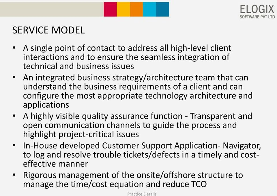 quality assurance function - Transparent and open communication channels to guide the process and highlight project-critical issues In-House developed Customer Support Application-