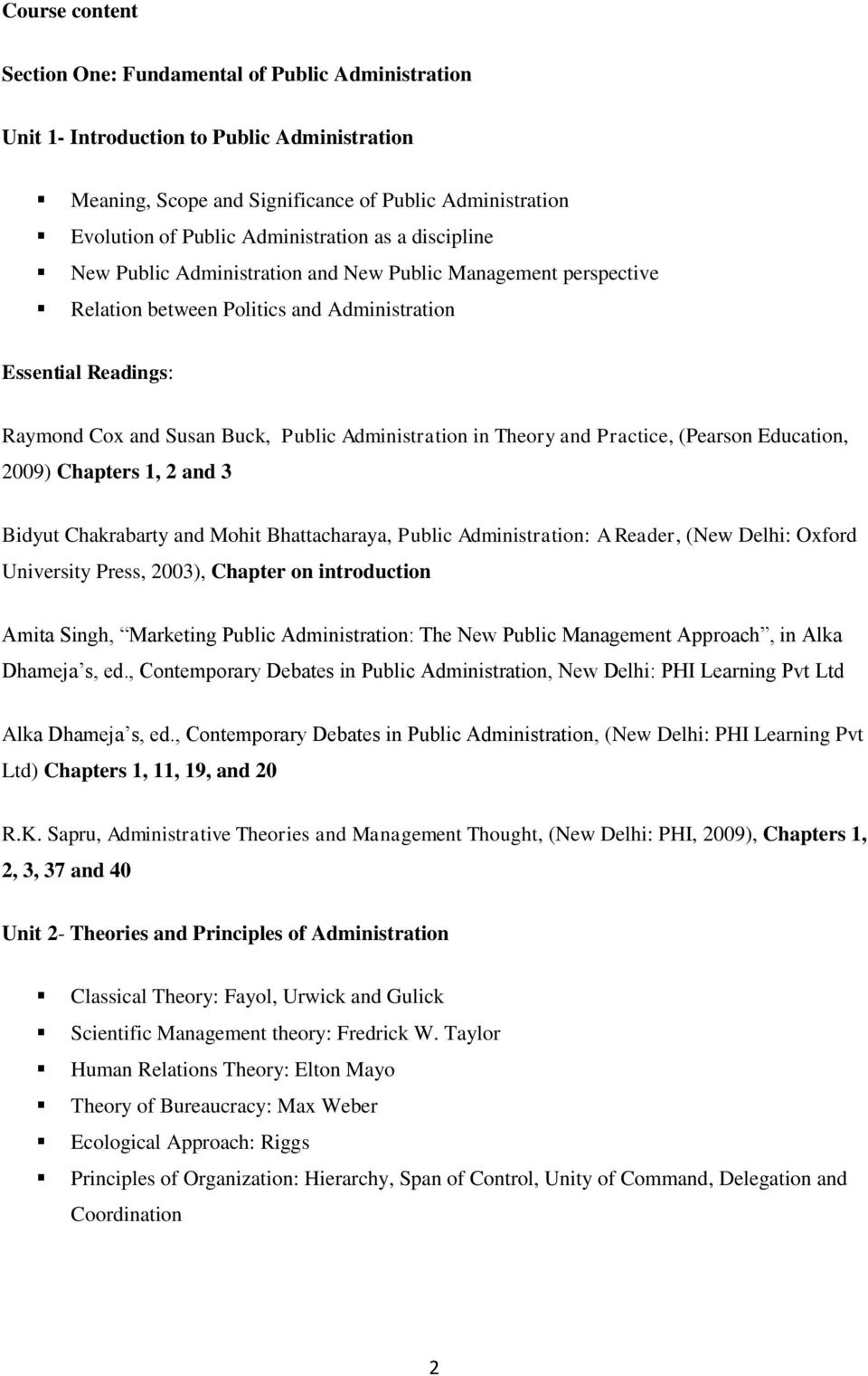 Administration in Theory and Practice, (Pearson Education, 2009) Chapters 1, 2 and 3 Bidyut Chakrabarty and Mohit Bhattacharaya, Public Administration: A Reader, (New Delhi: Oxford University Press,