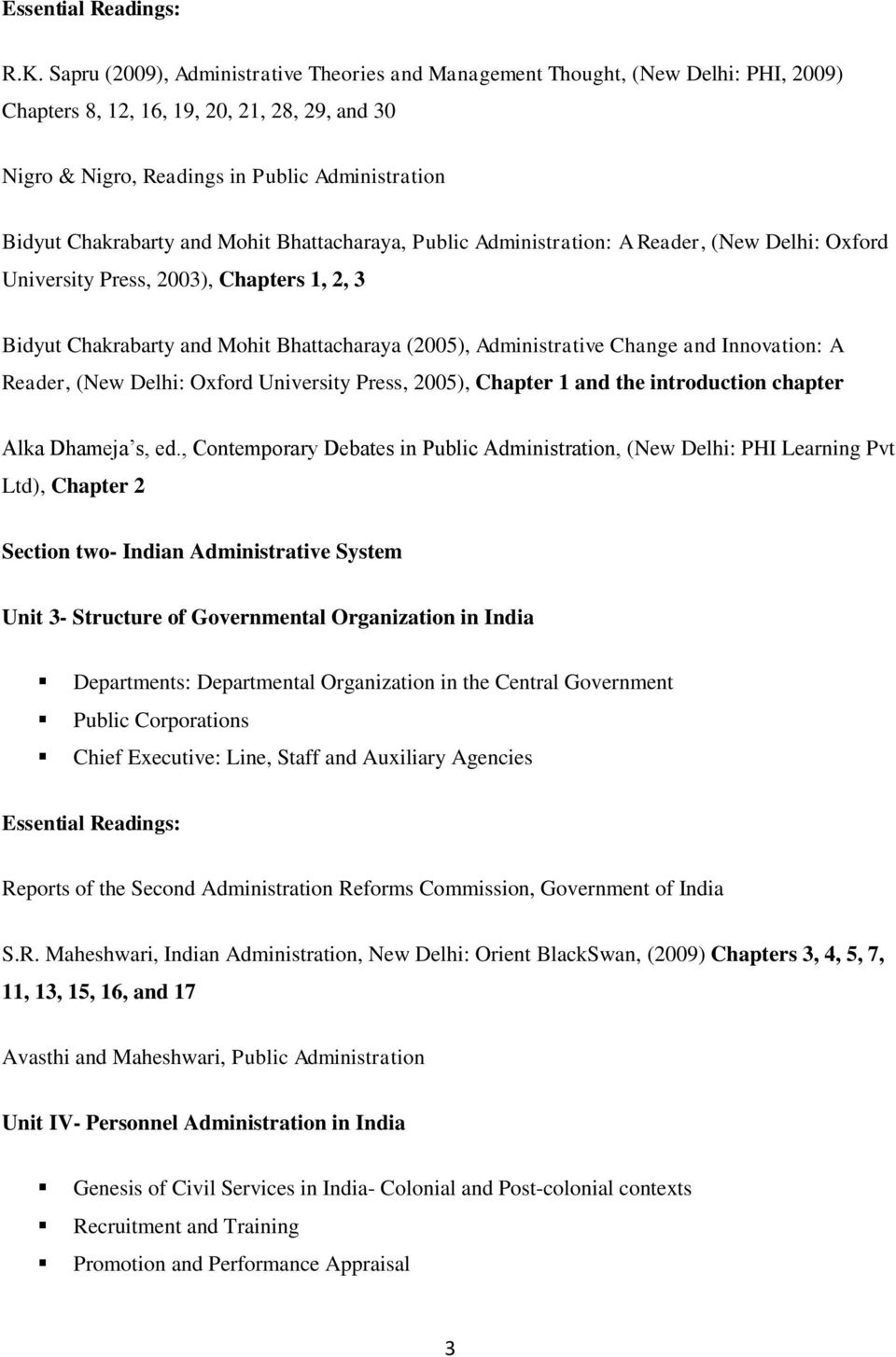 and Mohit Bhattacharaya, Public Administration: A Reader, (New Delhi: Oxford University Press, 2003), Chapters 1, 2, 3 Bidyut Chakrabarty and Mohit Bhattacharaya (2005), Administrative Change and