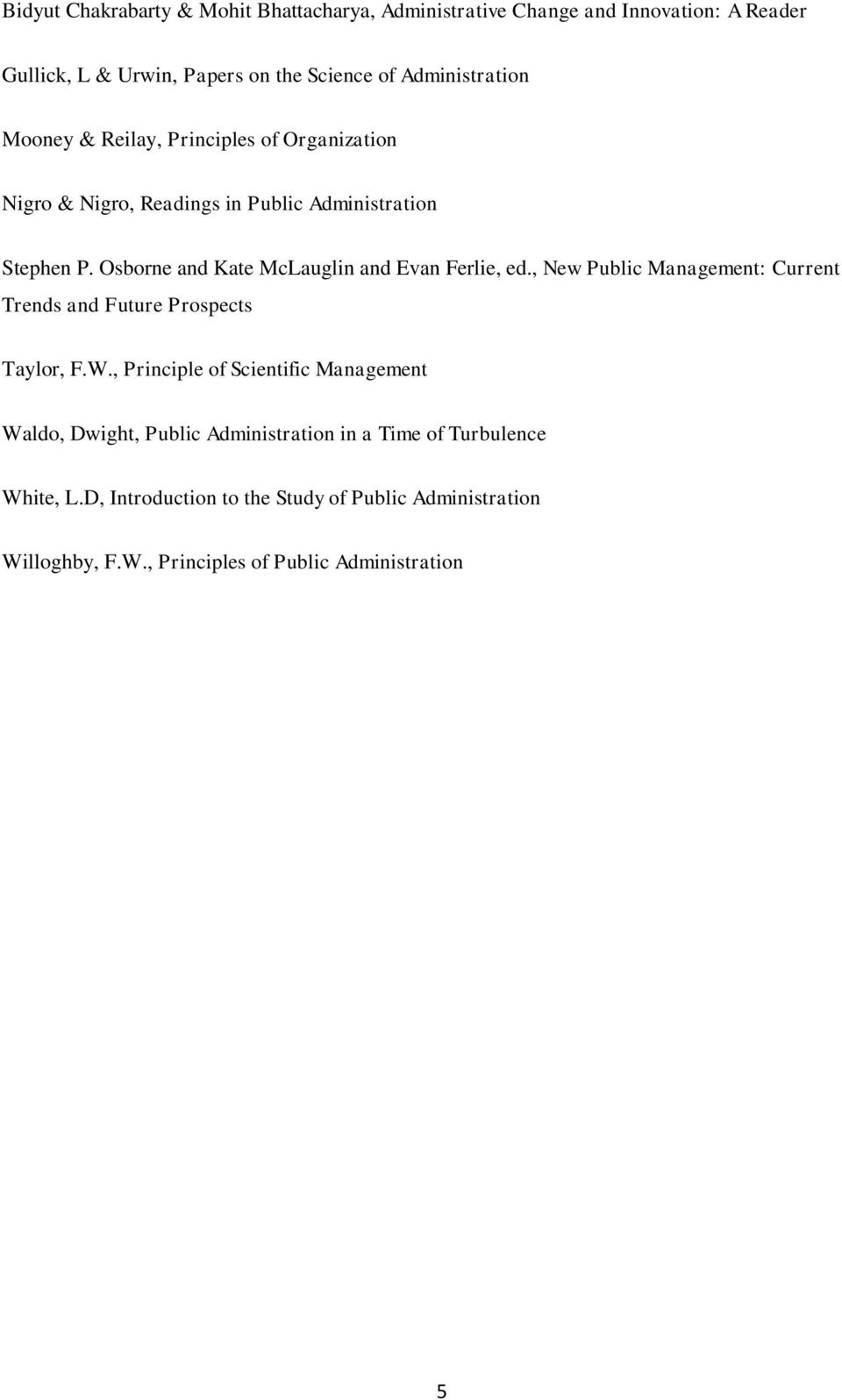 Osborne and Kate McLauglin and Evan Ferlie, ed., New Public Management: Current Trends and Future Prospects Taylor, F.W.