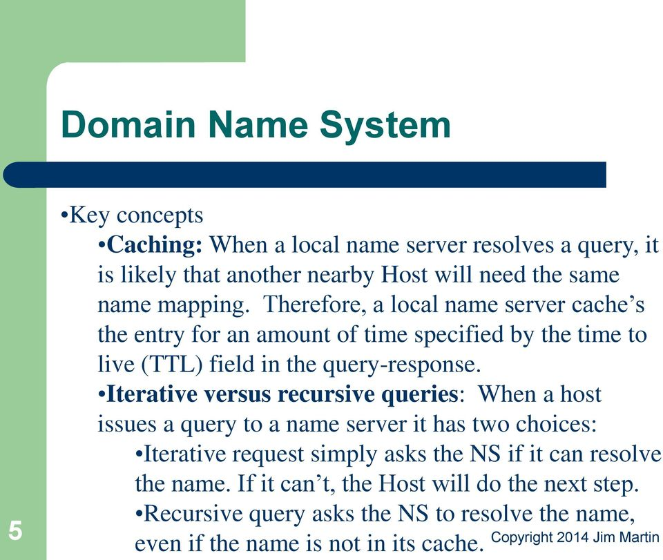 Iterative versus recursive queries: When a host issues a query to a name server it has two choices: Iterative request simply asks the NS if it