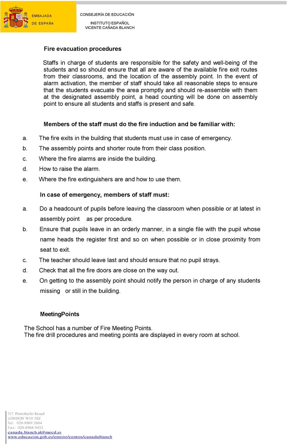 In the event of alarm activation, the member of staff should take all reasonable steps to ensure that the students evacuate the area promptly and should re-assemble with them at the designated