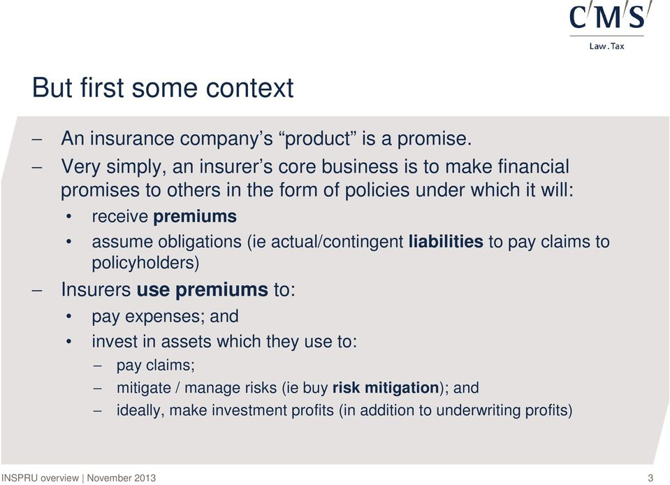 receive premiums assume obligations (ie actual/contingent liabilities to pay claims to policyholders) Insurers use premiums to: