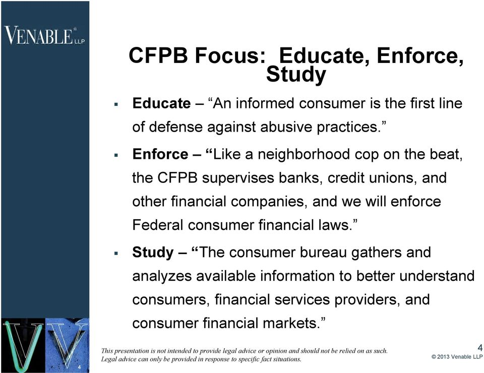 Enforce Like a neighborhood cop on the beat, the CFPB supervises banks, credit unions, and other financial