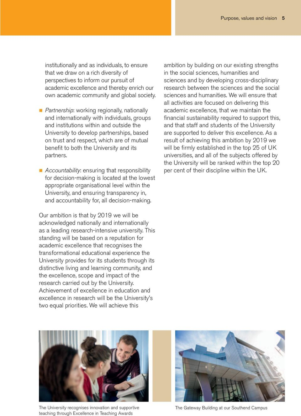 n Partnership: working regionally, nationally and internationally with individuals, groups and institutions within and outside the University to develop partnerships, based on trust and respect,