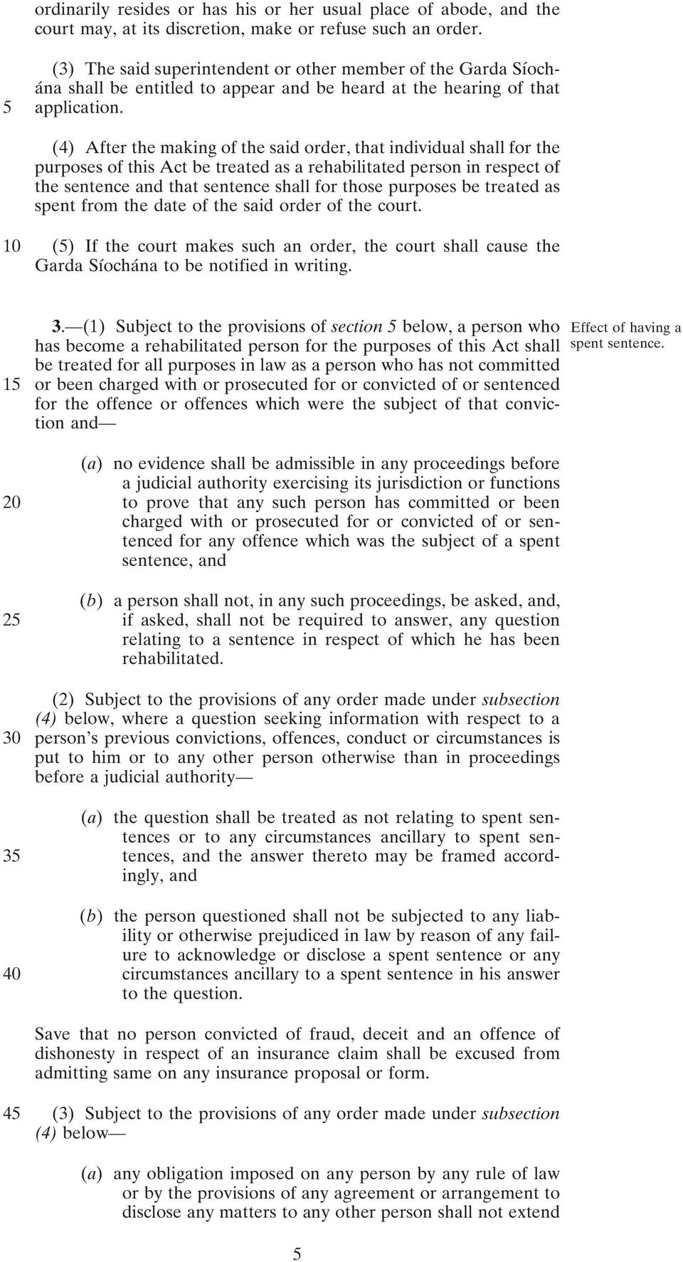 (4) After the making of the said order, that individual shall for the purposes of this Act be treated as a rehabilitated person in respect of the sentence and that sentence shall for those purposes
