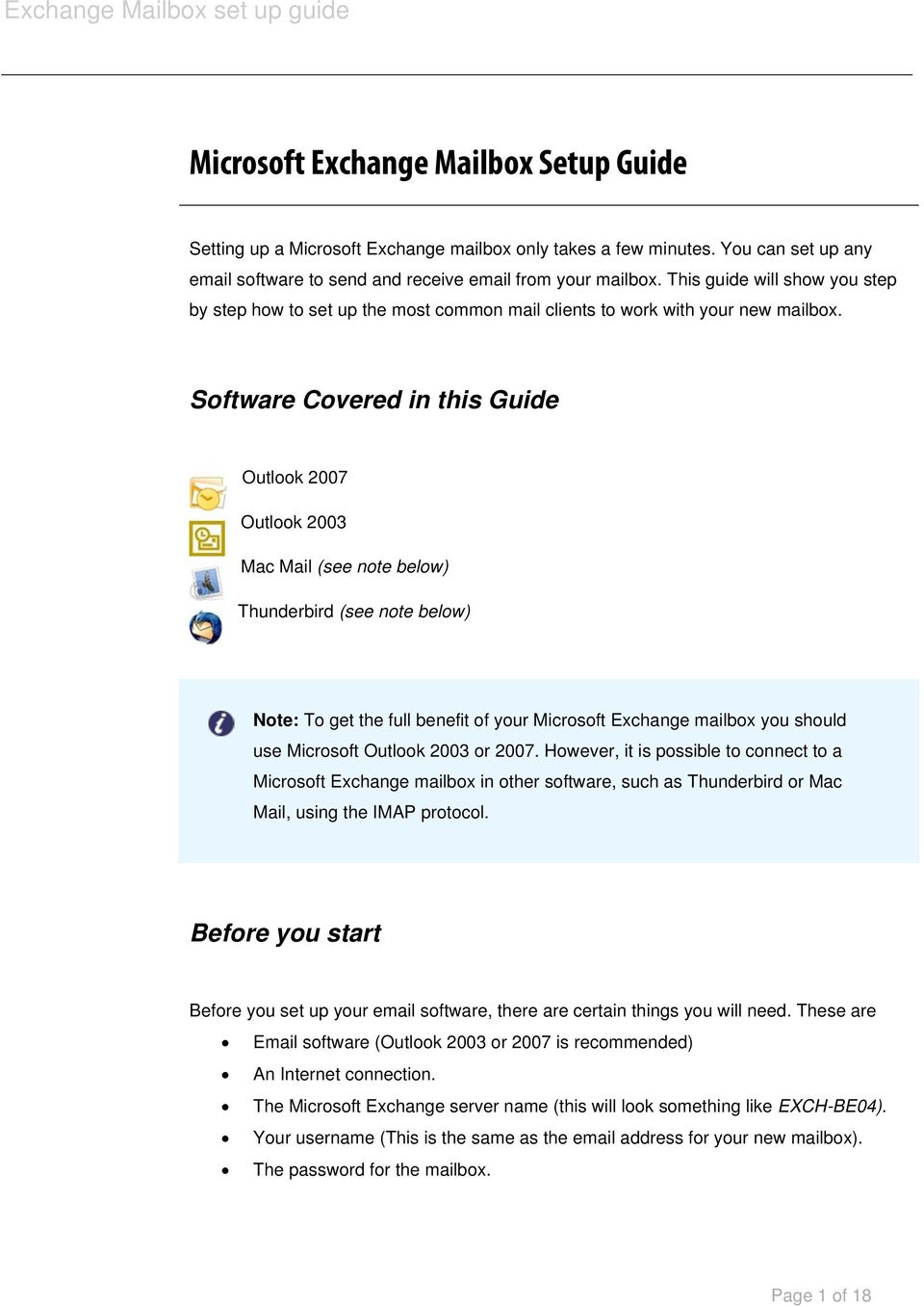 Software Covered in this Guide Outlook 2007 Outlook 2003 Mac Mail (see note below) Thunderbird (see note below) Note: To get the full benefit of your Microsoft Exchange mailbox you should use