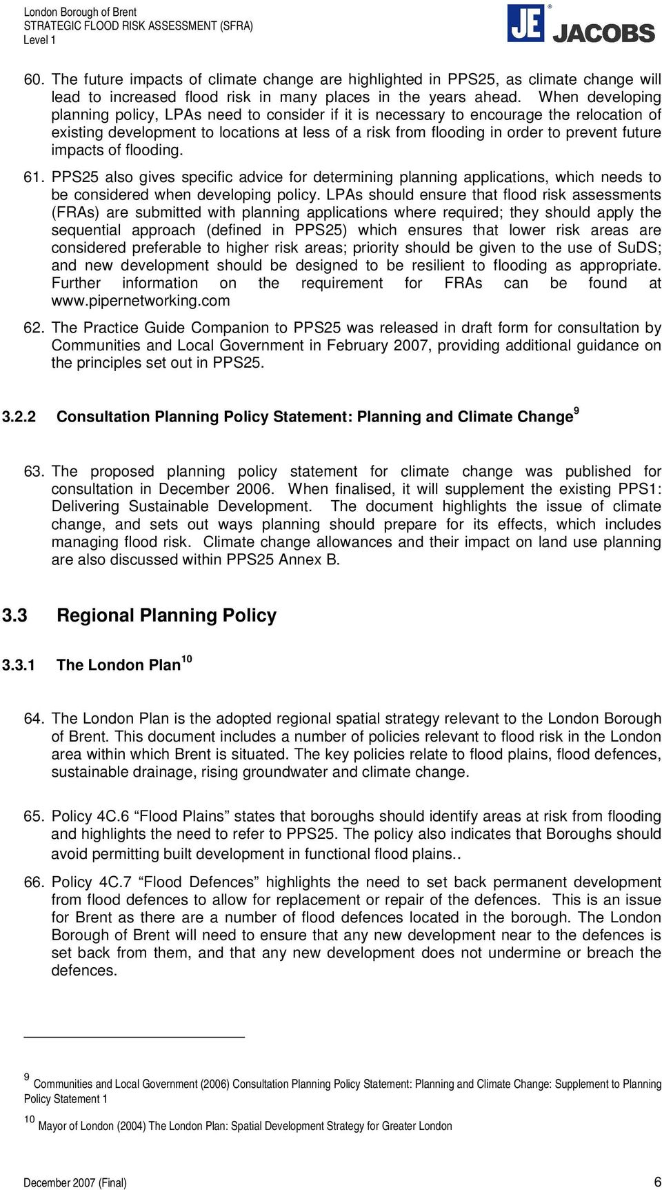 impacts of flooding. 61. PPS25 also gives specific advice for determining planning applications, which needs to be considered when developing policy.