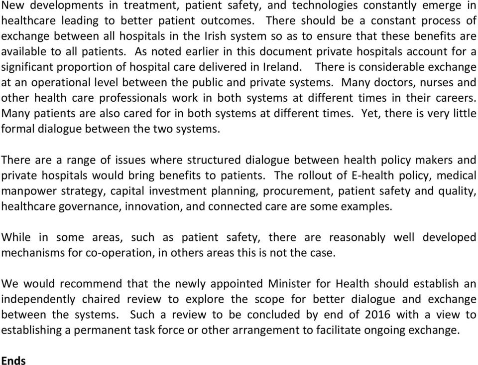 As noted earlier in this document private hospitals account for a significant proportion of hospital care delivered in Ireland.