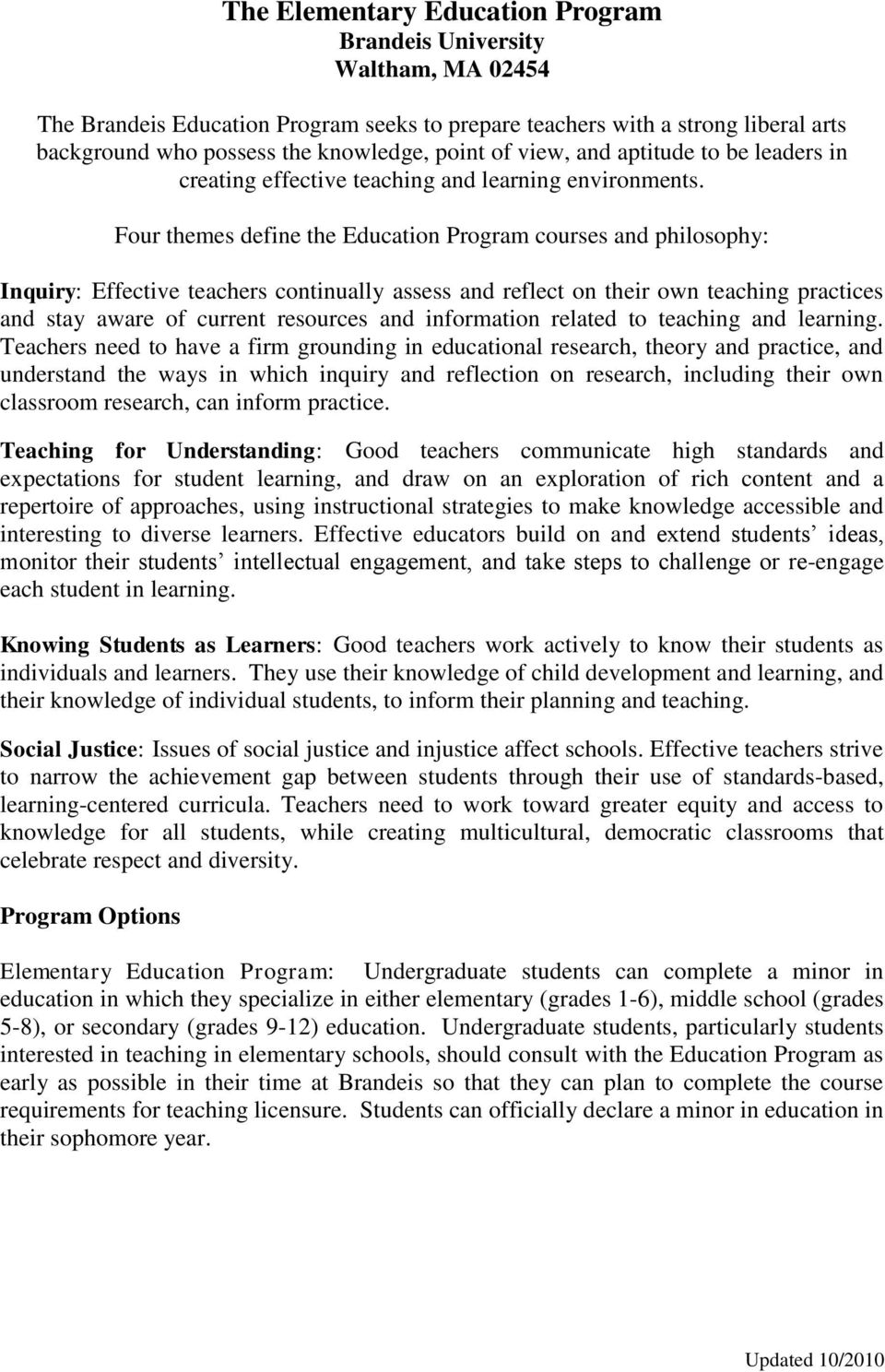 Four themes define the Education Program courses and philosophy: Inquiry: Effective teachers continually assess and reflect on their own teaching practices and stay aware of current resources and