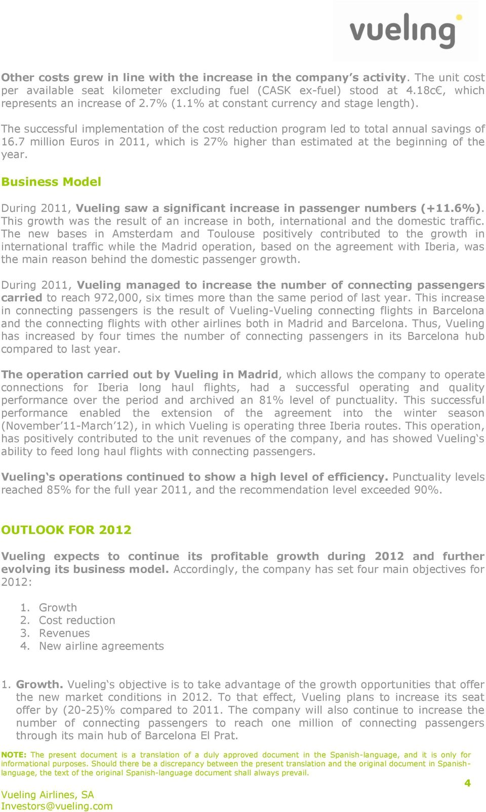 7 million Euros in 2011, which is 27% higher than estimated at the beginning of the year. Business Model During 2011, Vueling saw a significant increase in passenger numbers (+11.6%).