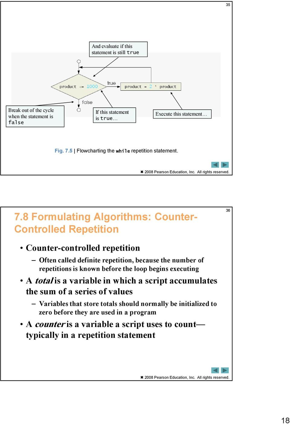 8 Formulating Algorithms: Counter- Controlled Repetition 36 Counter-controlled repetition Often called definite repetition, because the number of repetitions is known