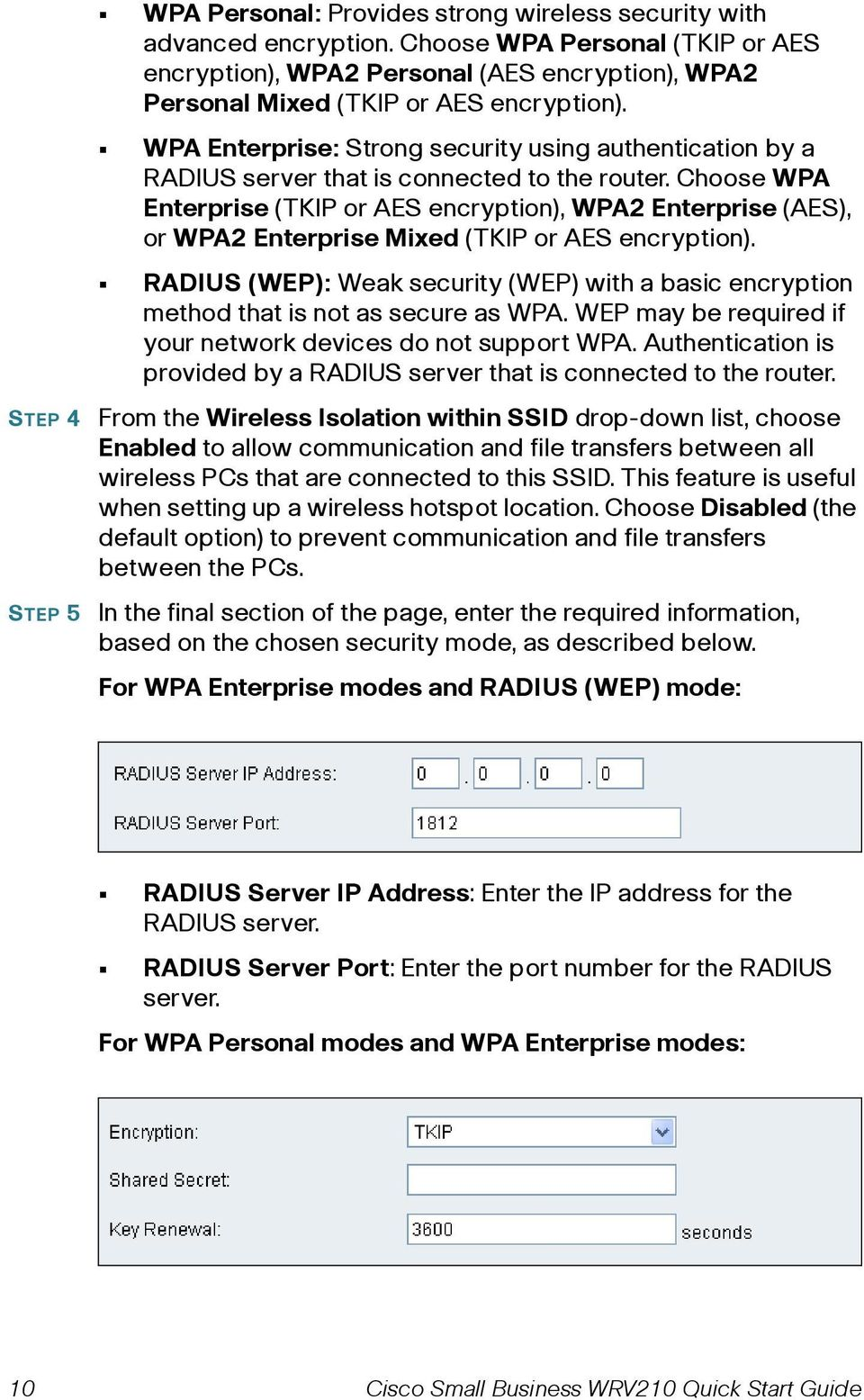 WPA Enterprise: Strong security using authentication by a RADIUS server that is connected to the router.