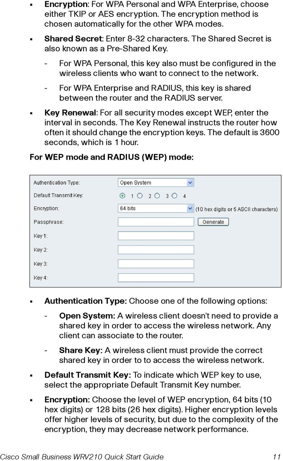 - For WPA Enterprise and RADIUS, this key is shared between the router and the RADIUS server. Key Renewal: For all security modes except WEP, enter the interval in seconds.