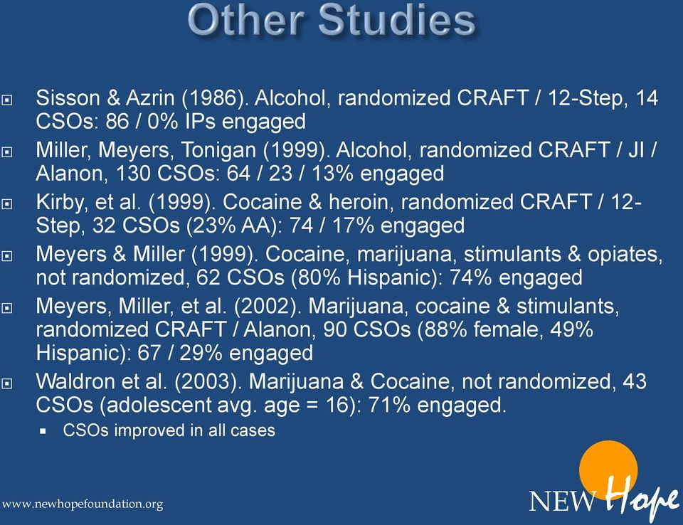 Cocaine & heroin, randomized CRAFT / 12- Step, 32 CSOs (23% AA): 74 / 17% engaged Meyers & Miller (1999).