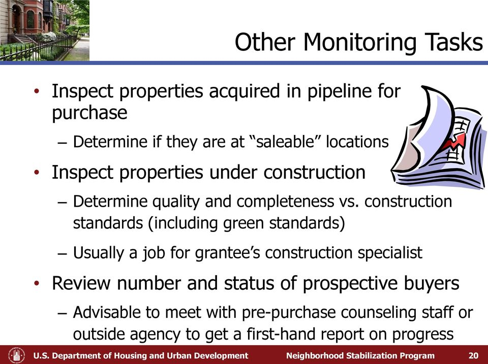 construction standards (including green standards) Usually a job for grantee s construction specialist Review number and status of