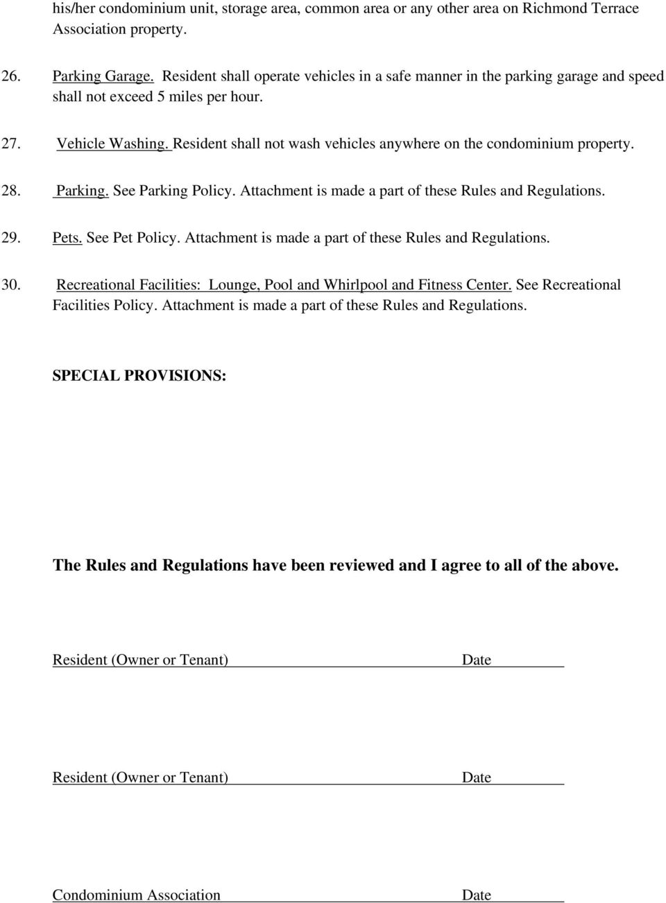 Resident shall not wash vehicles anywhere on the condominium property. 28. Parking. See Parking Policy. Attachment is made a part of these Rules and Regulations. 29. Pets. See Pet Policy.