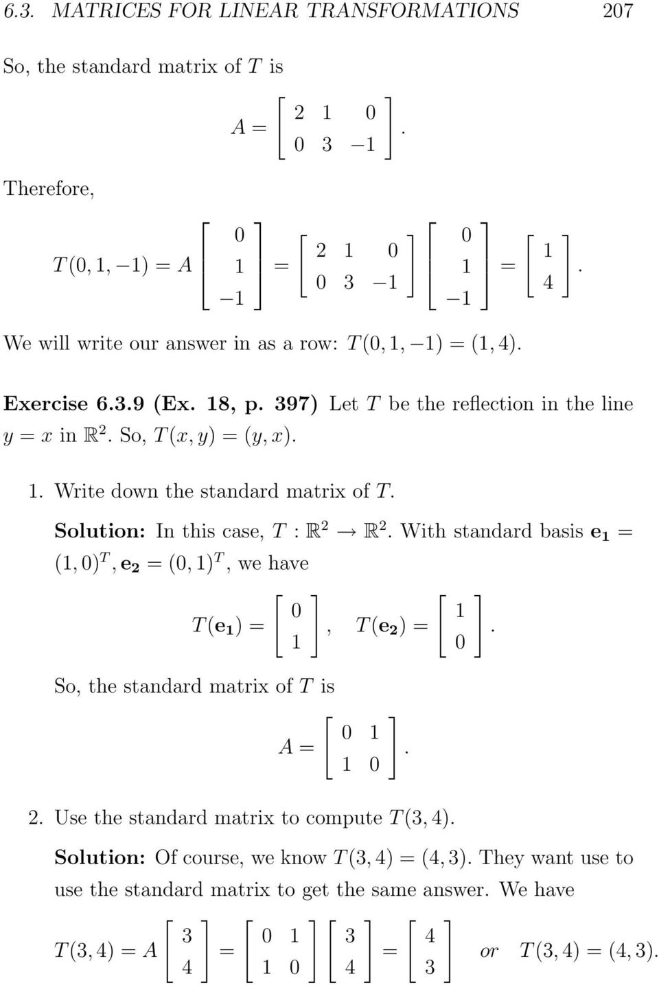 T : R R With standard basis e = (, ) T,e = (, ) T, we have T(e ) =, T(e ) = So, the standard matrix of T is A = Use the standard matrix to compute T(, 4)