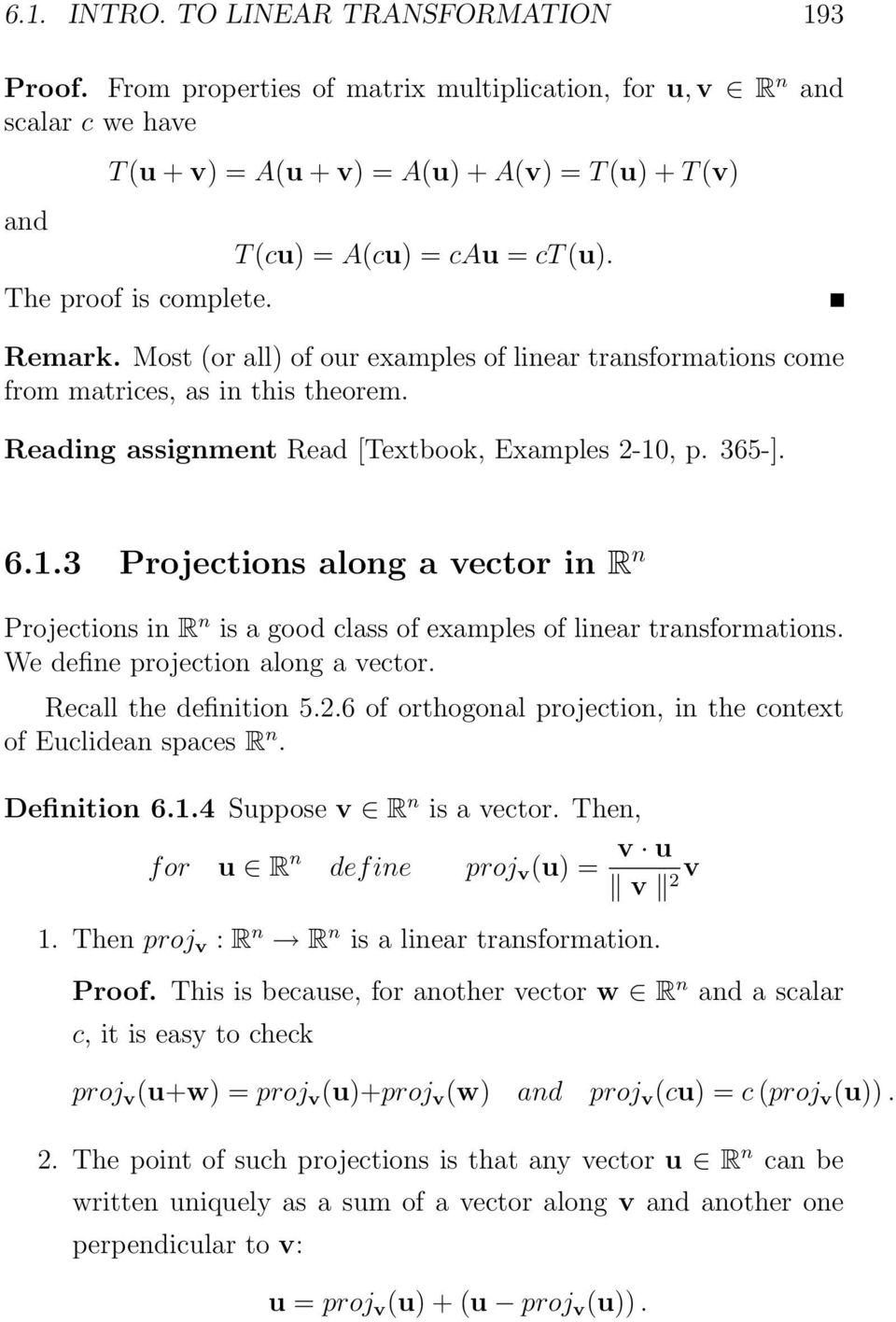 vector in R n Projections in R n is a good class of examples of linear transformations We define projection along a vector Recall the definition 56 of orthogonal projection, in the context of