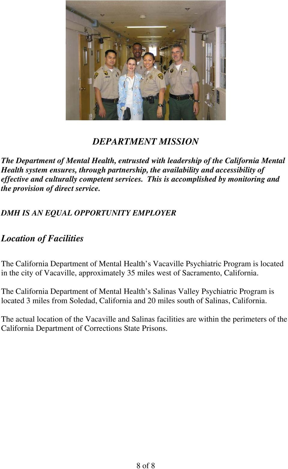 DMH IS AN EQUAL OPPORTUNITY EMPLOYER Location of Facilities The California Department of Mental Health s Vacaville Psychiatric Program is located in the city of Vacaville, approximately 35 miles west