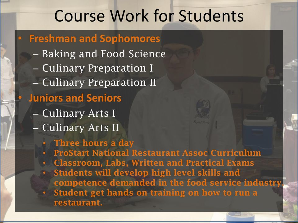 Restaurant Assoc Curriculum Classroom, Labs, Written and Practical Exams Students will develop high level