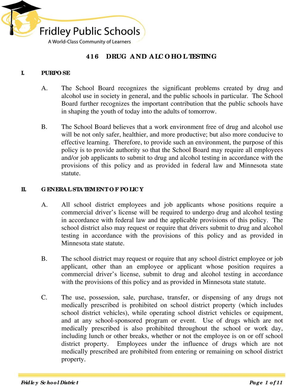 Therefore, to provide such an environment, the purpose of this policy is to provide authority so that the School Board may require all employees and/or job applicants to submit to drug and alcohol