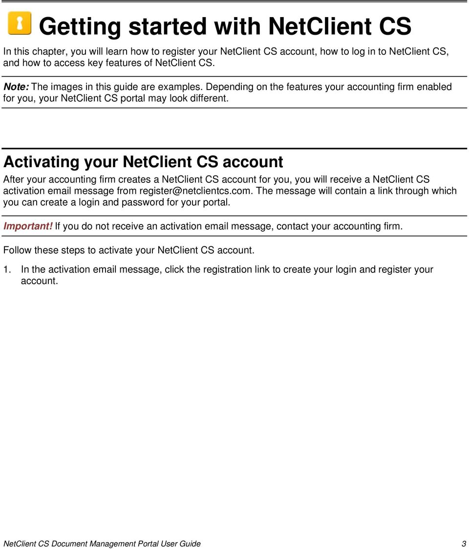 Activating your NetClient CS account After your accounting firm creates a NetClient CS account for you, you will receive a NetClient CS activation email message from register@netclientcs.com.