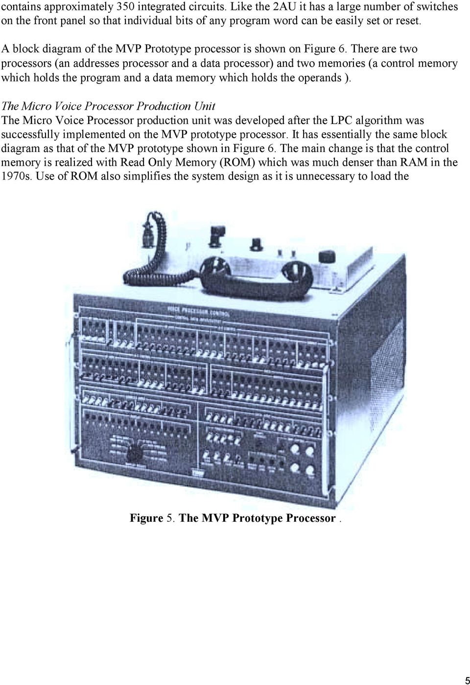 There are two processors (an addresses processor and a data processor) and two memories (a control memory which holds the program and a data memory which holds the operands ).