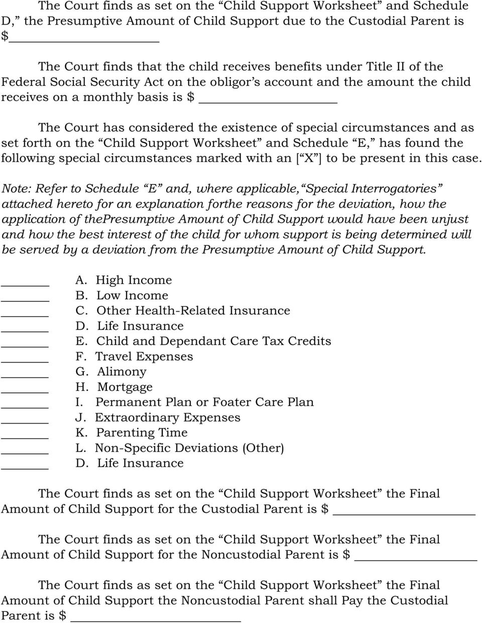 set forth on the Child Support Worksheet and Schedule E, has found the following special circumstances marked with an [ X ] to be present in this case.