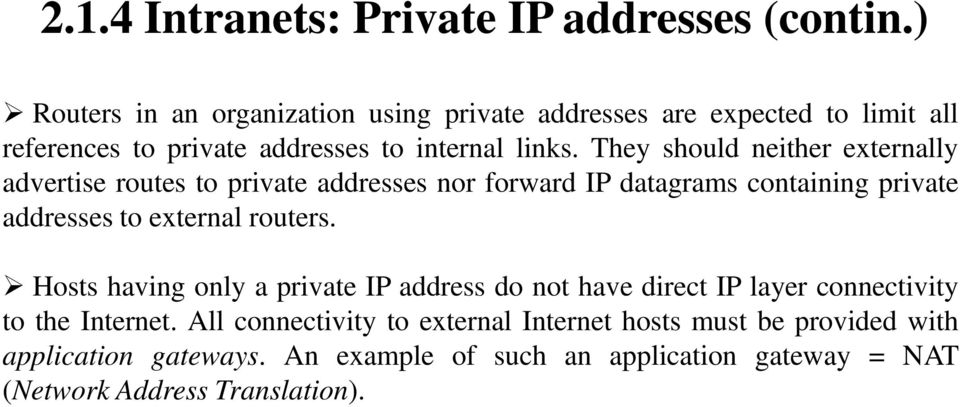 They should neither externally advertise routes to private addresses nor forward IP datagrams containing private addresses to external routers.