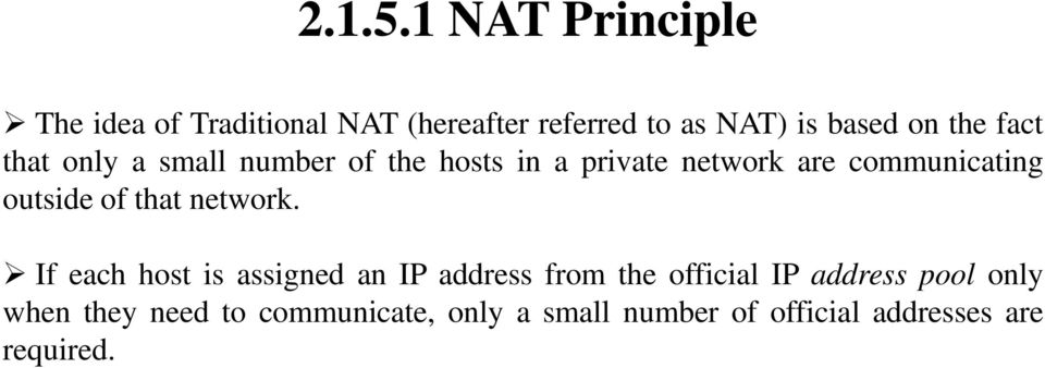 fact that only a small number of the hosts in a private network are communicating outside