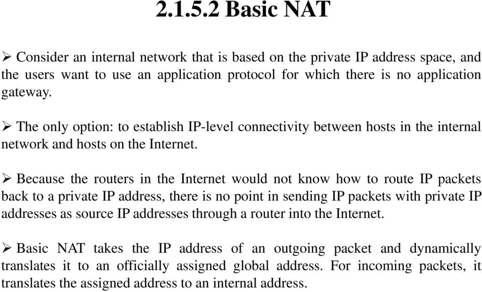 The only option: to establish IP-level connectivity between hosts in the internal network and hosts on the Internet.