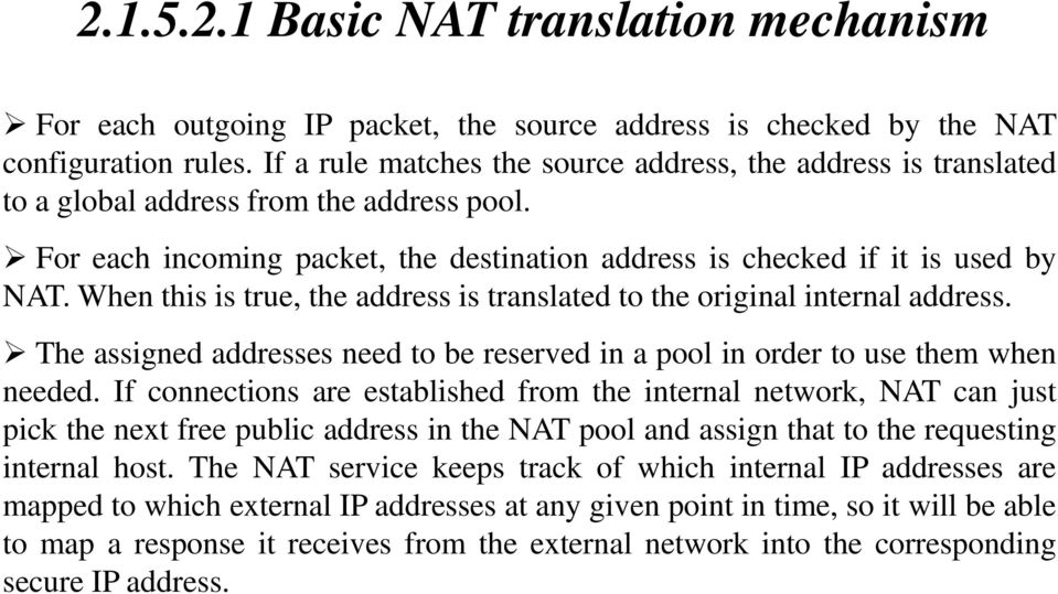 When this is true, the address is translated to the original internal address. The assigned addresses need to be reserved in a pool in order to use them when needed.