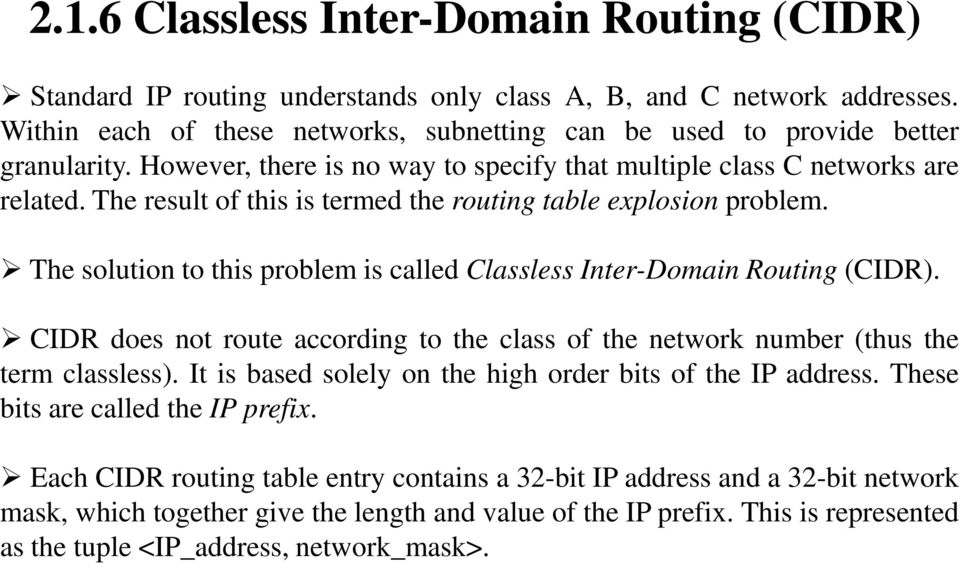 The result of this is termed the routing table explosion problem. The solution to this problem is called Classless Inter-Domain Routing (CIDR).