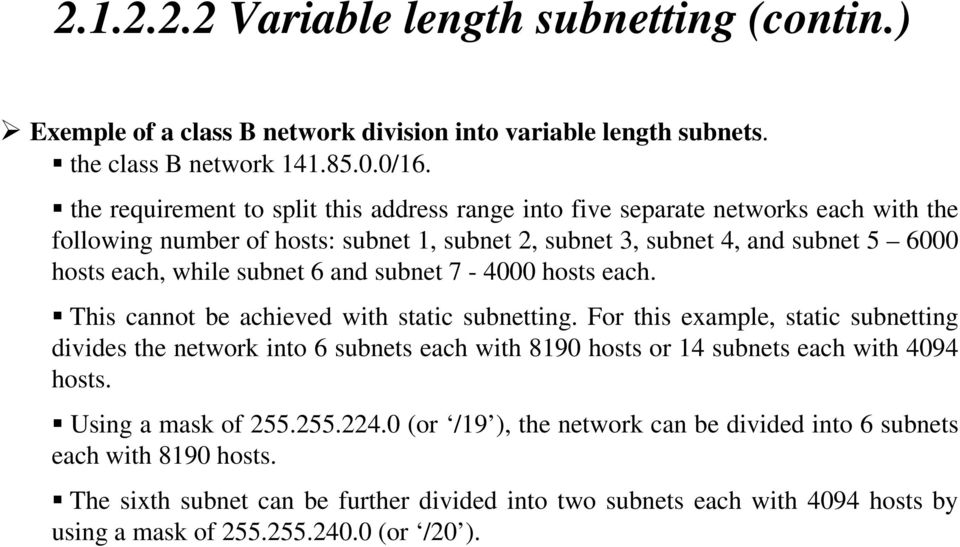subnet 6 and subnet 7-4000 hosts each. This cannot be achieved with static subnetting.