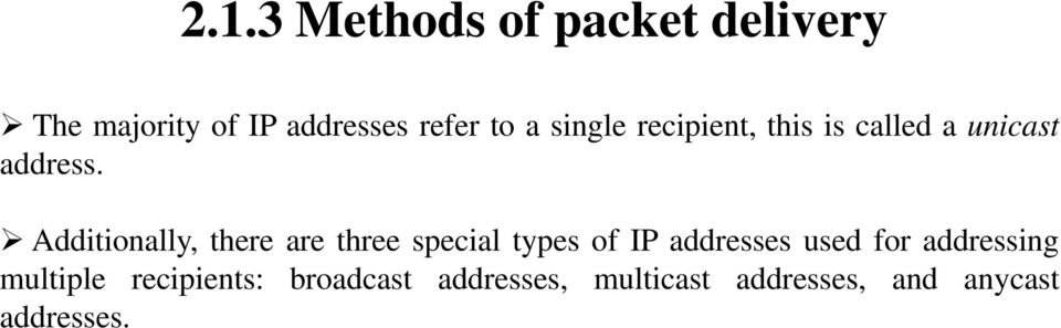 Additionally, there are three special types of IP addresses used for