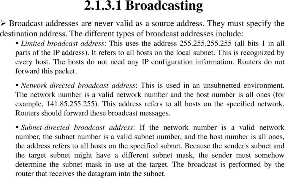 It refers to all hosts on the local subnet. This is recognized by every host. The hosts do not need any IP configuration information. Routers do not forward this packet.