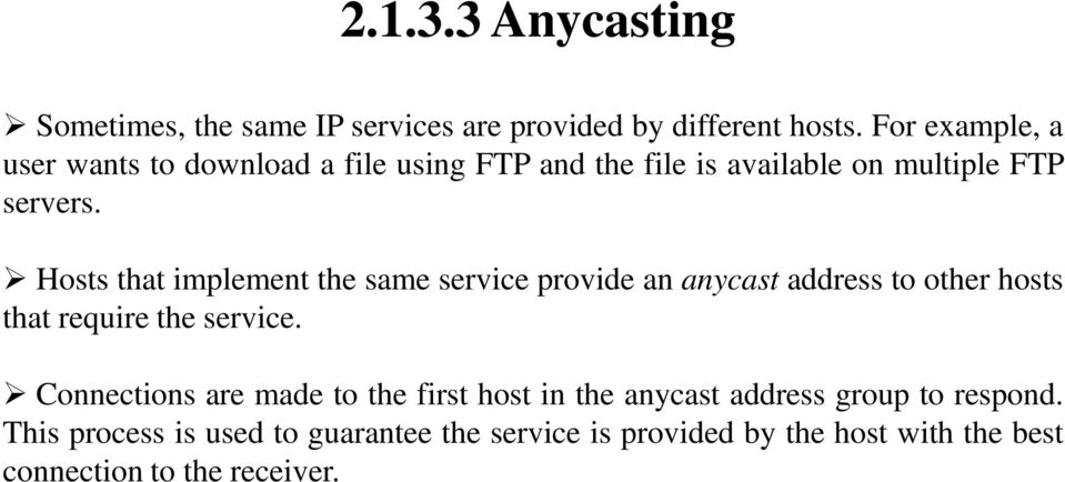 Hosts that implement the same service provide an anycast address to other hosts that require the service.