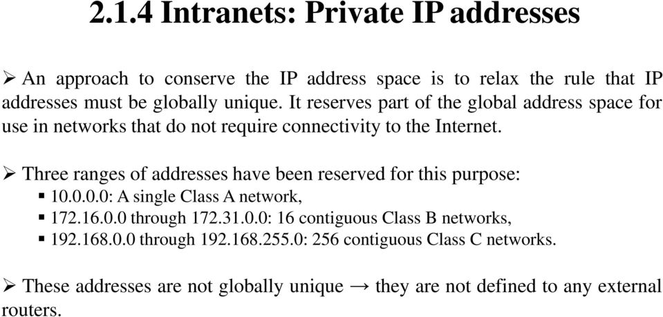 Three ranges of addresses have been reserved for this purpose: 10.0.0.0: A single Class A network, 172.16.0.0 through 172.31.0.0: 16 contiguous Class B networks, 192.